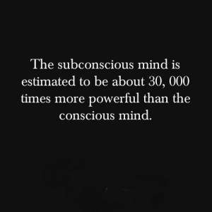 The subconscious mind is estimated to be about 30, 000 times more ...