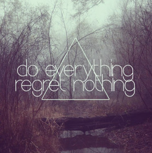 Do everything, regret nothing best positive quotes
