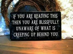 creeping up behind you
