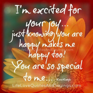... happy makes me happy too! You are so special to me… ~Karen Kostyla