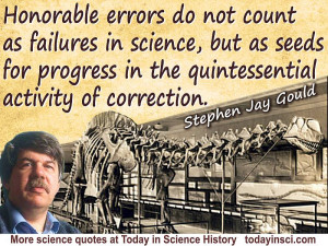 Stephen Jay Gould quote Honorable errors…not…failures in science