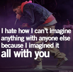 hate how I can't imagine anything with anyone else because I ...