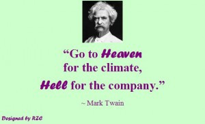 Quotes by Mark Twain – Go to Heaven for the climate, Hell for the ...