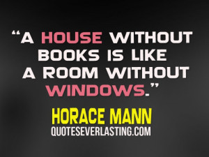 """house without books is like a room without windows."""""""