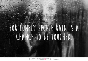 Sad Quotes Lonely Quotes Rain Quotes Rainy Day Quotes Touch Quotes