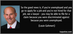 So the good news is, if you're unemployed and you go to apply for a ...