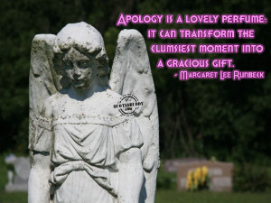 ... Transform The Clumsiest Moment Into A Gracious Gift ~ Apology Quote