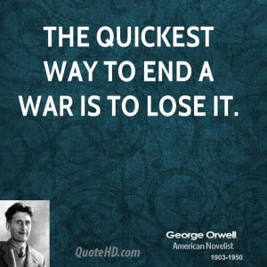 The quickest way to end a war is to lose it.