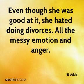 ... good at it, she hated doing divorces. All the messy emotion and anger