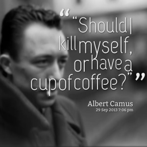 """Quotes Picture: """"should i kill myself, or have a cup of coffee?"""""""