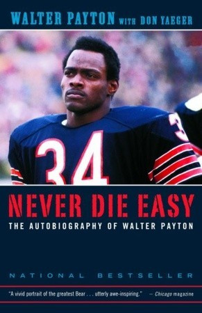 Never Die Easy: The Autobiography of Walter Payton by Walter Payton ...