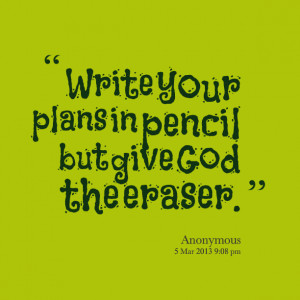 Quotes Picture: write your plans in pencil but give god the eraser