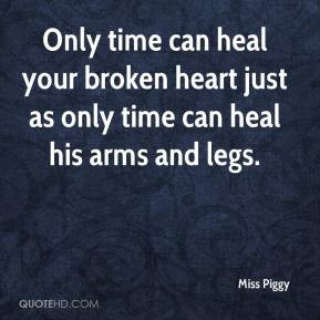 Miss Piggy - Only time can heal your broken heart just as only time ...