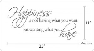 ... is not having what you want but wanting what you have dimensions