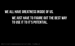 We All Have Greatness Inside Of Us.
