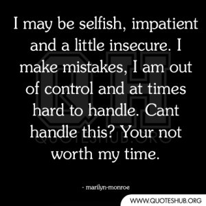 ... org/wisdom-quotes/i-may-be-selfish-impatient-and-a-little-insecure/934