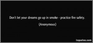 Don't let your dreams go up in smoke - practice fire safety ...