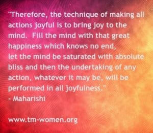 ... technique of making all actions joyful is to.... Maharishi Mahesh Yogi