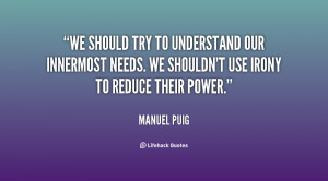 We should try to understand our innermost needs. We shouldn't use ...