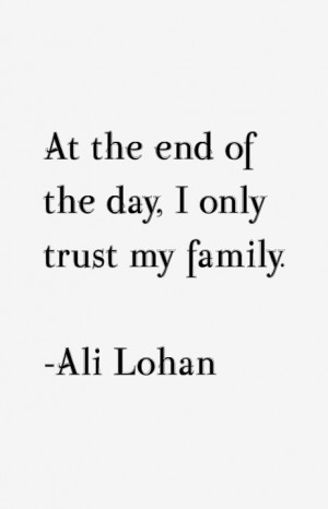 At the end of the day I only trust my family