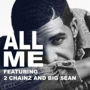 ... of those, new track 'All Me' – featuring 2 Chainz and Big Sean