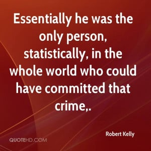 Robert Kelly Quotes
