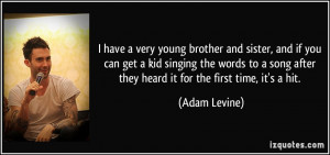 have a very young brother and sister, and if you can get a kid ...