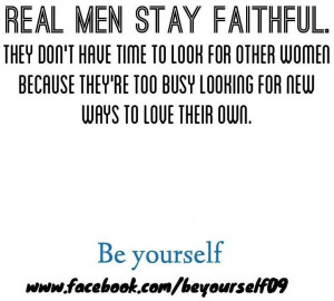 Real men stay faithful quote via www.Facebook.com/BeYourself09