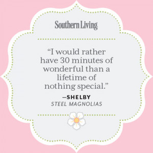 Shelby Quote - 25 Colorful Quotes From Steel Magnolias - Southern ...