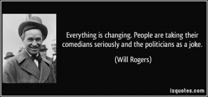 ... their comedians seriously and the politicians as a joke. - Will Rogers