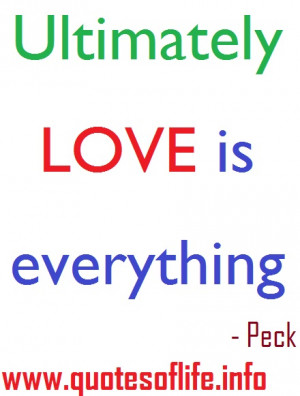 Ultimately-love-is-everything-Morgan-Scott-Peck-love-picture-quote1 ...