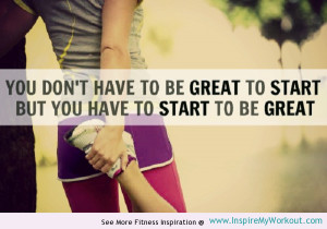 ... great motivational fitness quote encouraging you to start that workout