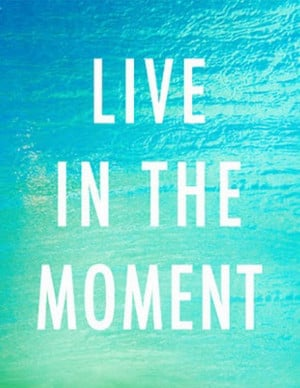 Live In The Moment... Zen