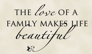Quotes On Life Love And Family ~ The love of a family makes life ...