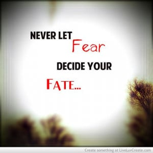 "... – Quotes& Sayings | ""Never Let Fear Decide Your Fate"
