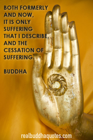 it is only suffering that I describe, and the cessation of suffering ...