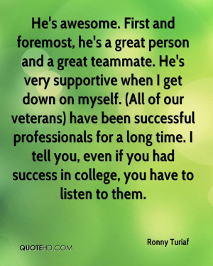 He's awesome. First and foremost, he's a great person and a great ...