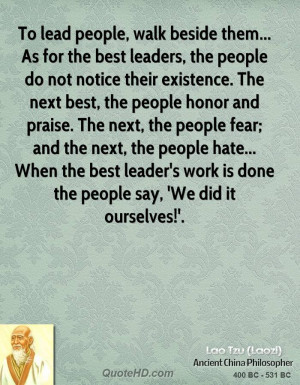 ... the best leader's work is done the people say, 'We did it ourselves