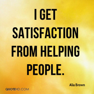 get satisfaction from helping people.