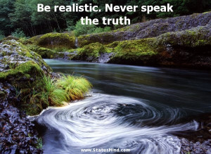 ... . Never speak the truth - Stanislaw Jerzy Lec Quotes - StatusMind.com