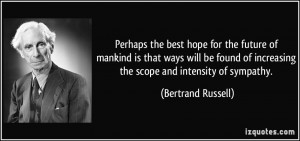 Perhaps the best hope for the future of mankind is that ways will be ...