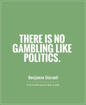 Politics Quotes Gambling Quotes Benjamin Disraeli Quotes