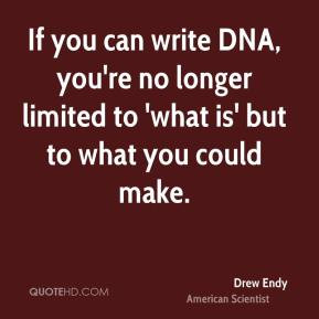 ... no longer limited to 'what is' but to what you could make. - Drew Endy