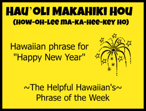 ... Hawaiian Phrases Happy New Year. View Original . [Updated on 11/3/2014