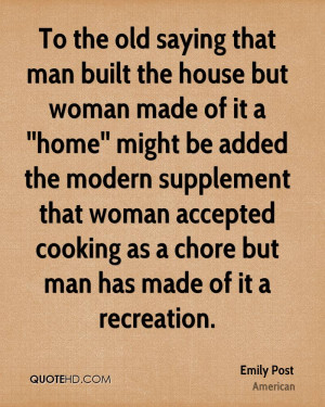 the old saying that man built the house but woman made of it a ''home ...