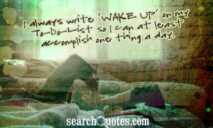 always write 'Wake Up' on my To-Do-List so I can at least accomplish ...