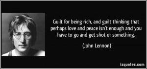 Guilt for being rich, and guilt thinking that perhaps love and peace ...