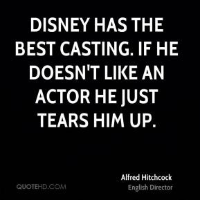 Disney has the best casting. If he doesn't like an actor he just tears ...