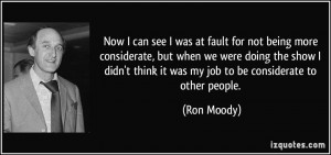 ... think it was my job to be considerate to other people. - Ron Moody