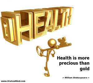 Health is more precious than gold - William Shakespeare Quotes ...